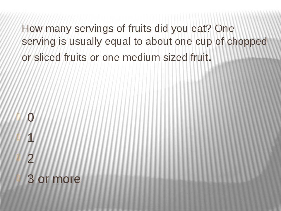 How many servings of fruits did you eat? One serving is usually equal to abou...