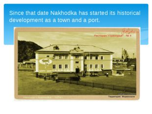 Since that date Nakhodka has started its historical development as a town an