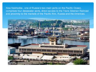 Now Nakhodka , one of Russia's two main ports on the Pacific Ocean, comprises