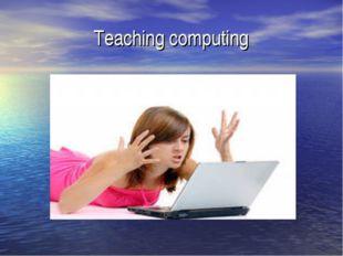 Teaching computing