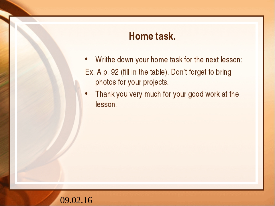 Home task. Writhe down your home task for the next lesson: Ex. A p. 92 (fill...