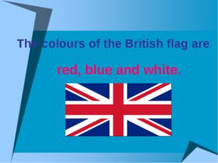 The colours of the British flag are red, blue and white.