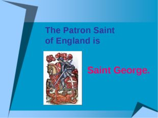 The Patron Saint of England is Saint George.