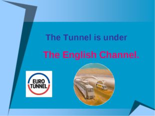 The Tunnel is under The English Channel.
