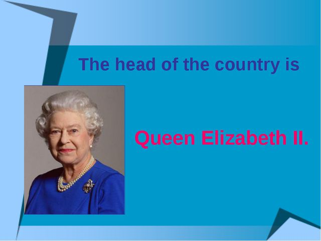 The head of the country is Queen Elizabeth II.