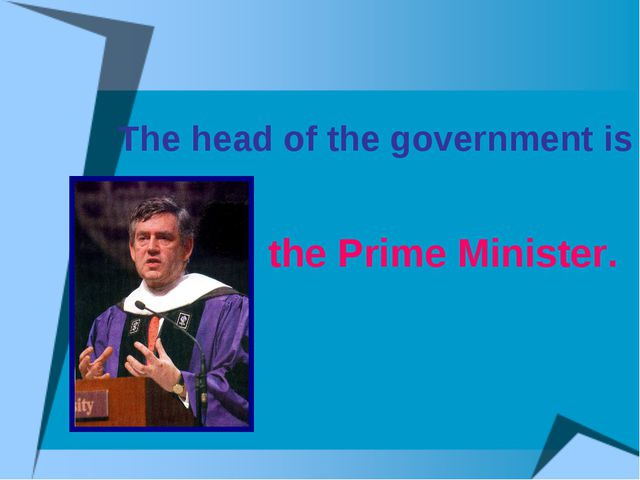 The head of the government is the Prime Minister.