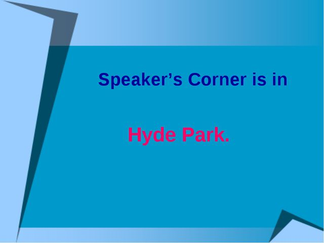 Speaker's Corner is in Hyde Park.