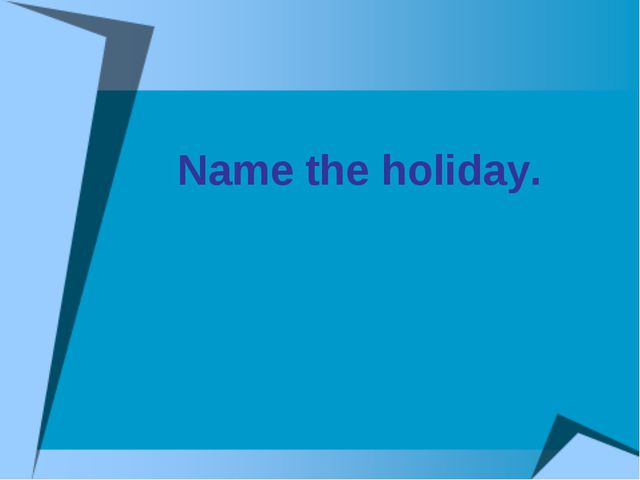 Name the holiday.