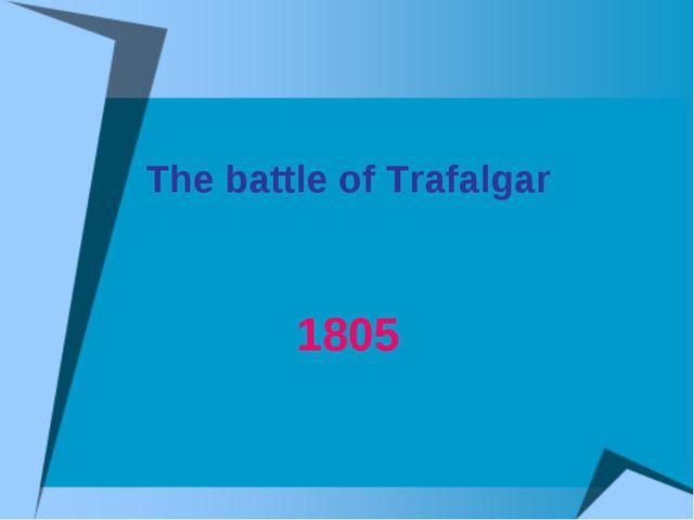 1805 The battle of Trafalgar