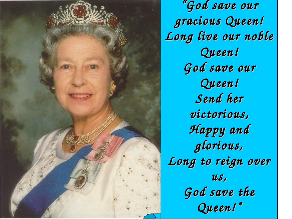 """God save our gracious Queen! Long live our noble Queen! God save our Queen!..."