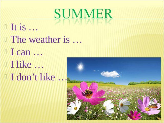 It is … The weather is … I can … I like … I don't like …