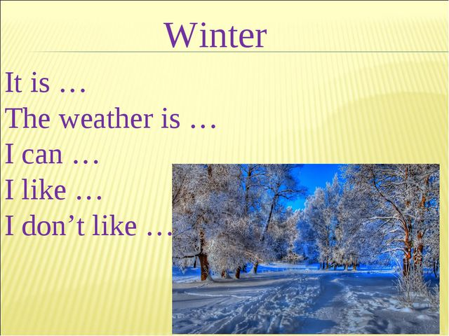 Winter It is … The weather is … I can … I like … I don't like …