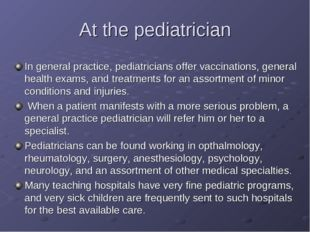 At the pediatrician In general practice, pediatricians offer vaccinations, ge