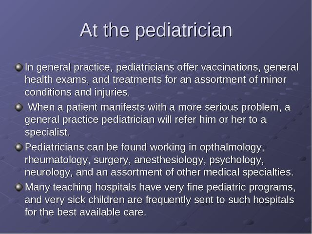 At the pediatrician In general practice, pediatricians offer vaccinations, ge...