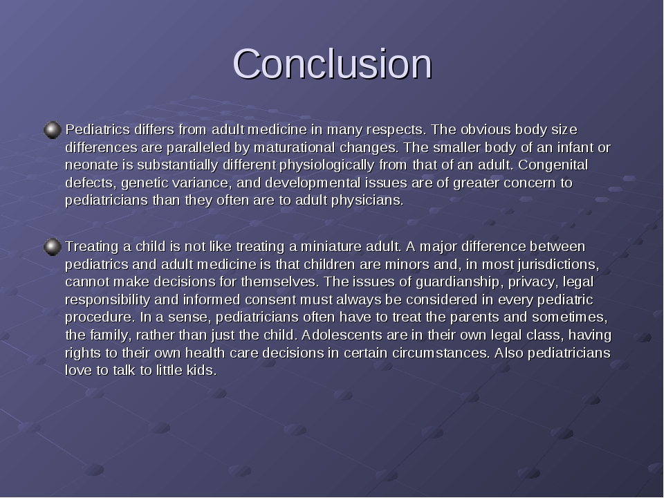 Сonclusion Pediatrics differs from adult medicine in many respects. The obvio...
