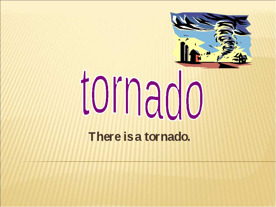 There is a tornado.