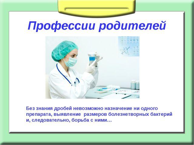 Профессии родителей Без знания дробей невозможно назначение ни одного препар...