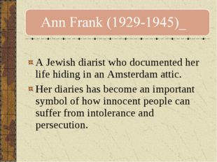 A Jewish diarist who documented her life hiding in an Amsterdam attic. Her d