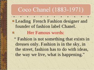 Leading French Fashion designer and founder of fashion label Chanel. Her Famo