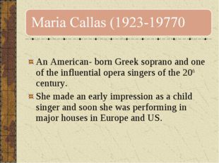 An American- born Greek soprano and one of the influential opera singers of