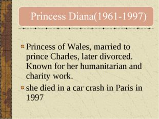 Princess of Wales, married to prince Charles, later divorced. Known for her