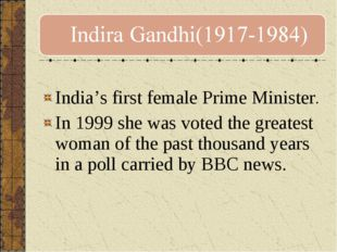 India's first female Prime Minister. In 1999 she was voted the greatest woma