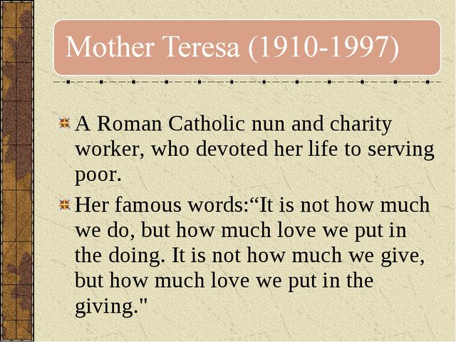 A Roman Catholic nun and charity worker, who devoted her life to serving poo...