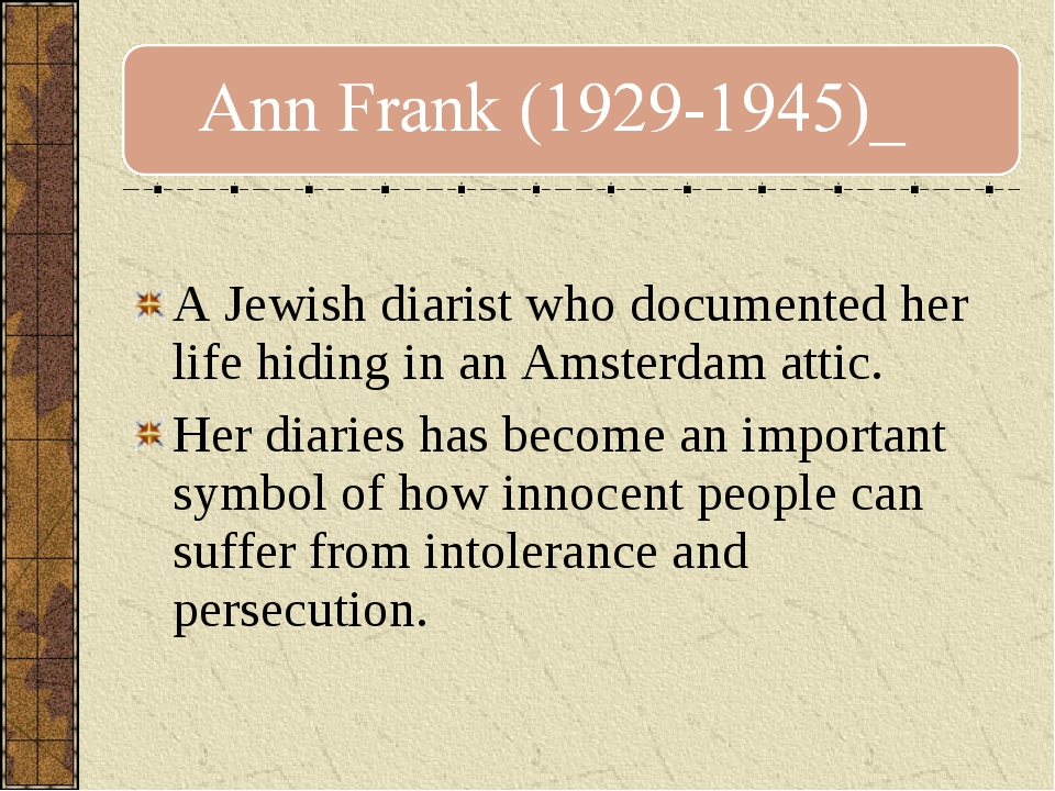 A Jewish diarist who documented her life hiding in an Amsterdam attic. Her d...