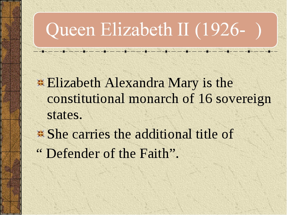 Elizabeth Alexandra Mary is the constitutional monarch of 16 sovereign state...