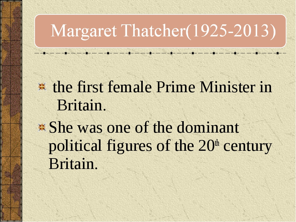 the first female Prime Minister in Britain. She was one of the dominant poli...