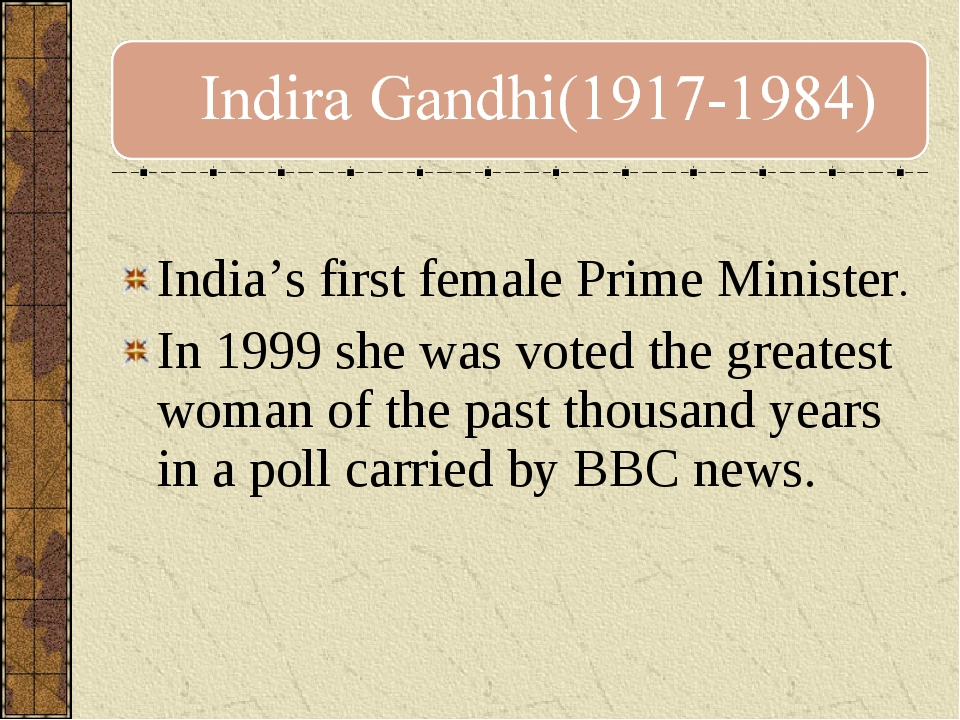 India's first female Prime Minister. In 1999 she was voted the greatest woma...