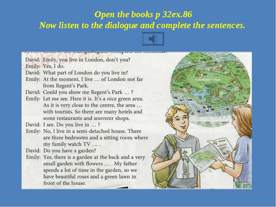 Open the books p 32ex.86 Now listen to the dialogue and complete the sentences.