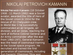 Nikolai Petrovich Kamanin (18 October 1908 - 11 March 1982) was a Soviet avia