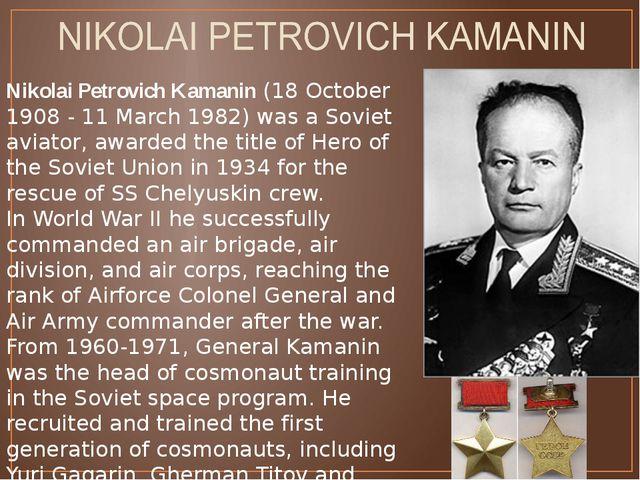 Nikolai Petrovich Kamanin (18 October 1908 - 11 March 1982) was a Soviet avia...