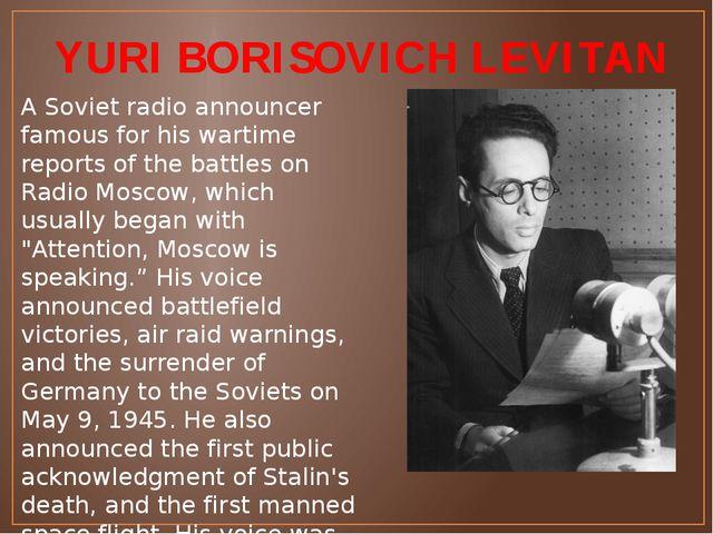 YURI BORISOVICH LEVITAN A Soviet radio announcer famous for his wartime repor...