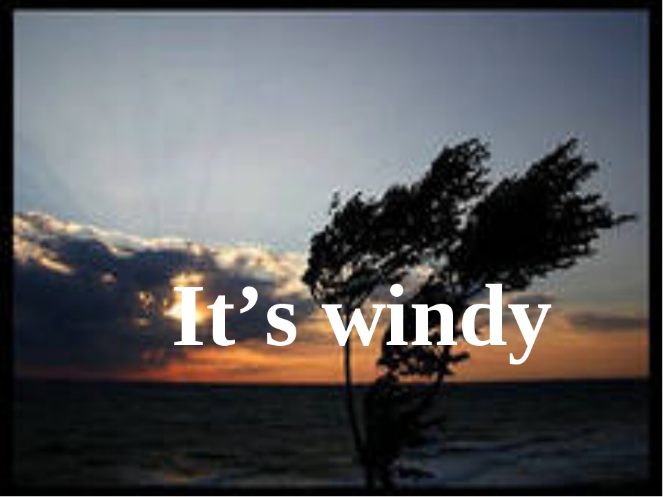 It's windy