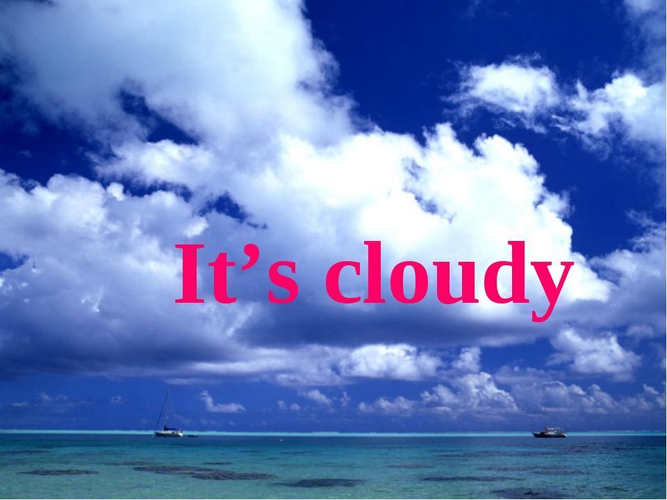 It's cloudy