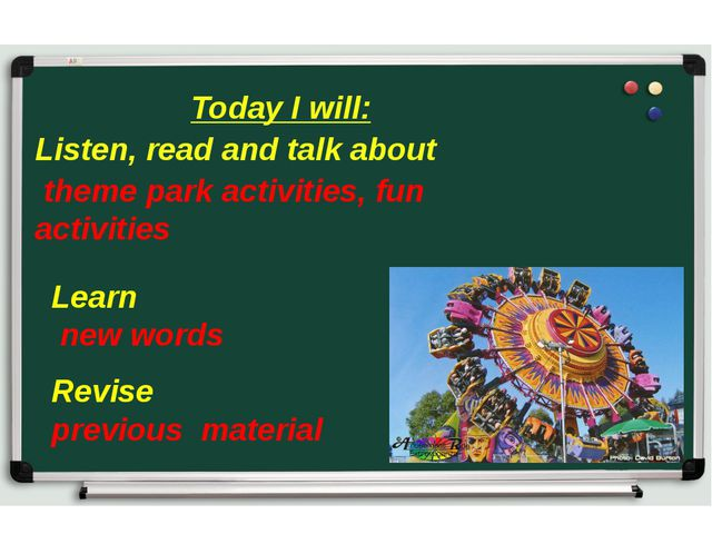Today I will: Listen, read and talk about theme park activities, fun activiti...
