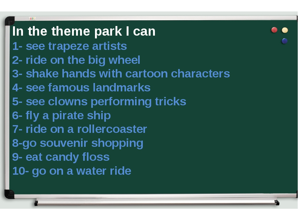 In the theme park I can 1- see trapeze artists 2- ride on the big wheel 3- sh...