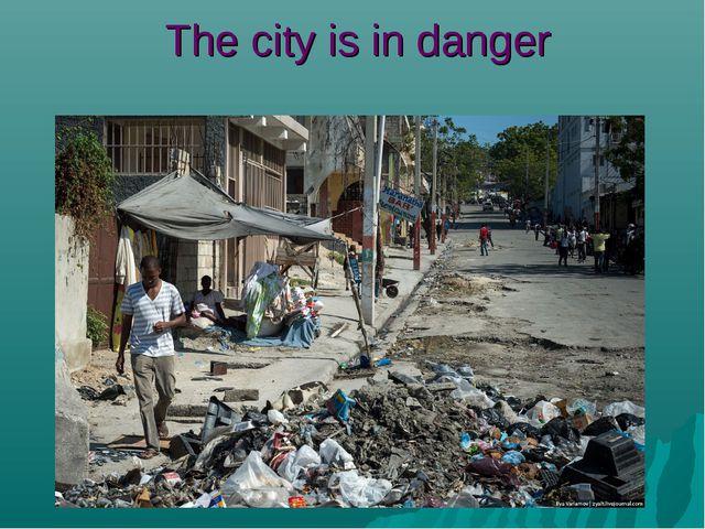 The city is in danger