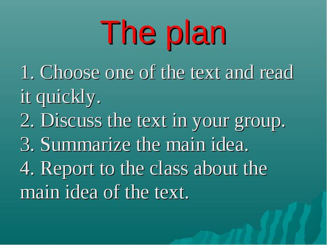 The plan 1. Choose one of the text and read it quickly. 2. Discuss the text i...