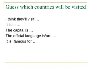 Guess which countries will be visited I think they'll visit … It is in … The