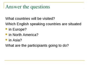 Answer the questions What countries will be visited? Which English speaking c