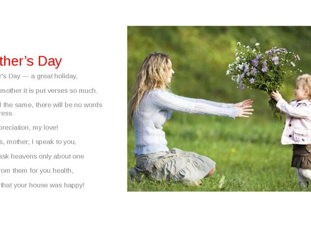 Mother's Day Mother's Day — a great holiday, About mother it is put verses so...