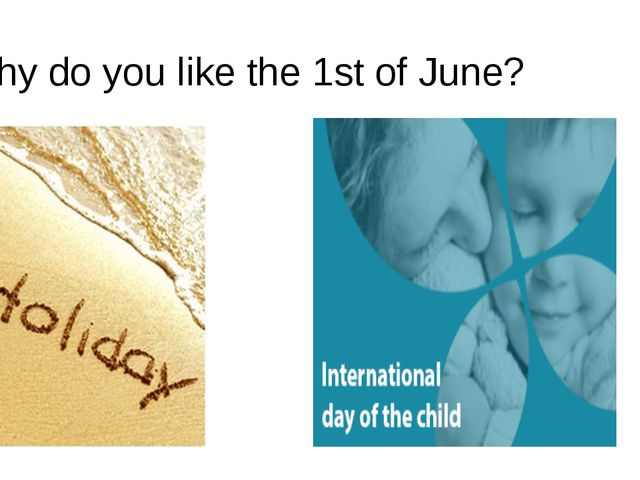 Why do you like the 1st of June?