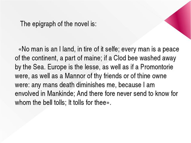 The epigraph of the novel is: «No man is an I land, in tire of it selfe; eve...