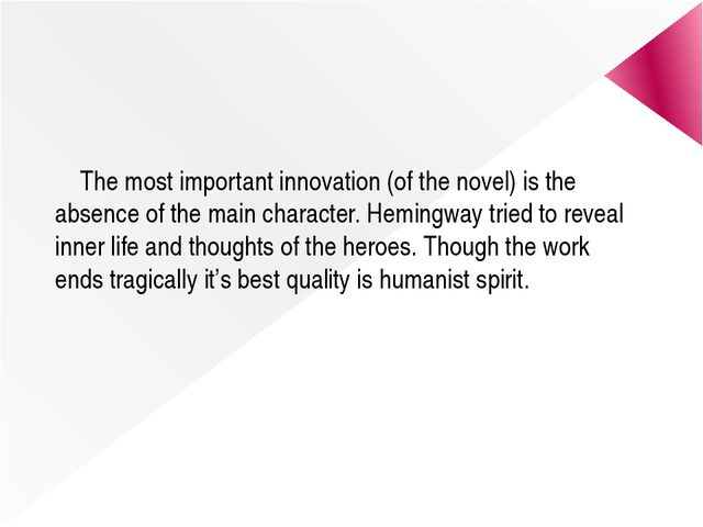 The most important innovation (of the novel) is the absence of the main char...