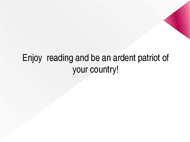 Enjoy reading and be an ardent patriot of your country!