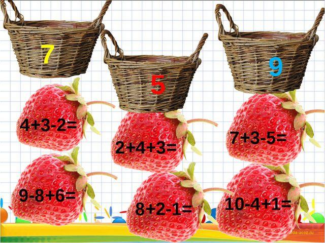 10-4+1= 8+2-1= 9-8+6= 4+3-2= 2+4+3= 7+3-5= 5 7 9