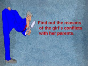 Find out the reasons of the girl's conflicts with her parents.